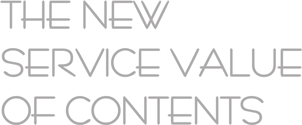 THE NEW SERVICE VALUE OF CONTENTS